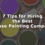 7 Tips for Hiring the Best House Painting Company